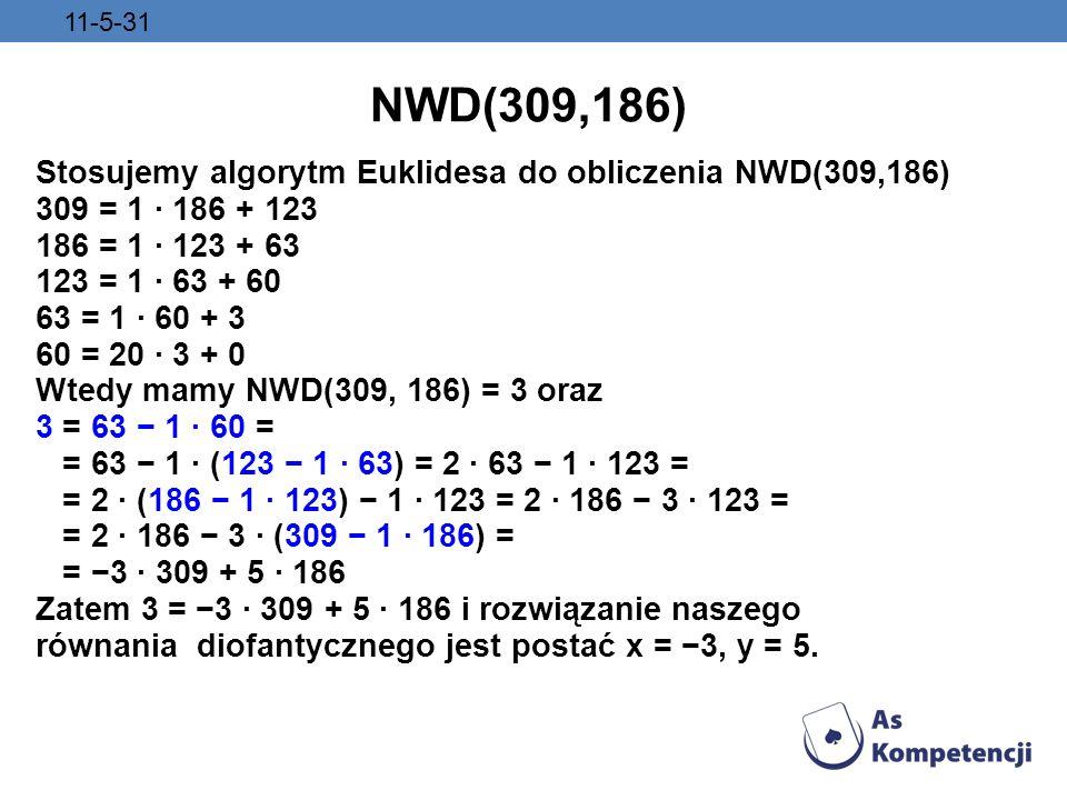 NWD(309,186) Stosujemy algorytm Euklidesa do obliczenia NWD(309,186)