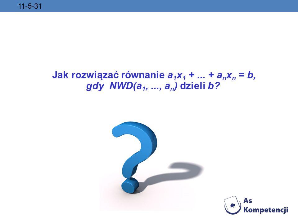 11-5-31 Jak rozwiązać równanie a1x1 + ... + anxn = b, gdy NWD(a1, ..., an) dzieli b