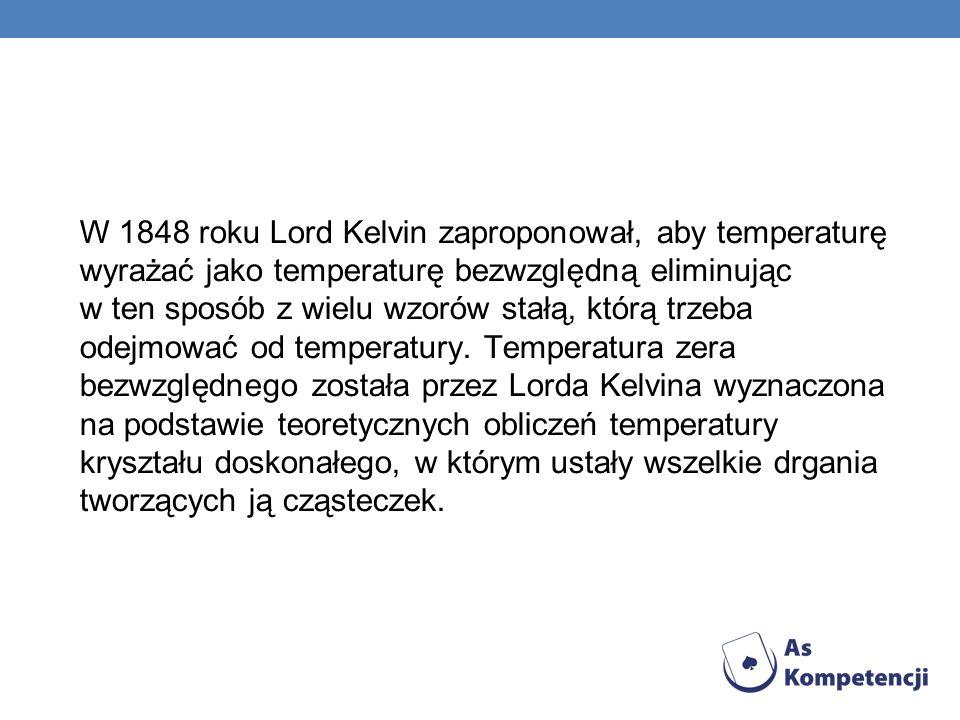 W 1848 roku Lord Kelvin zaproponował, aby temperaturę wyrażać jako temperaturę bezwzględną eliminując w ten sposób z wielu wzorów stałą, którą trzeba odejmować od temperatury.