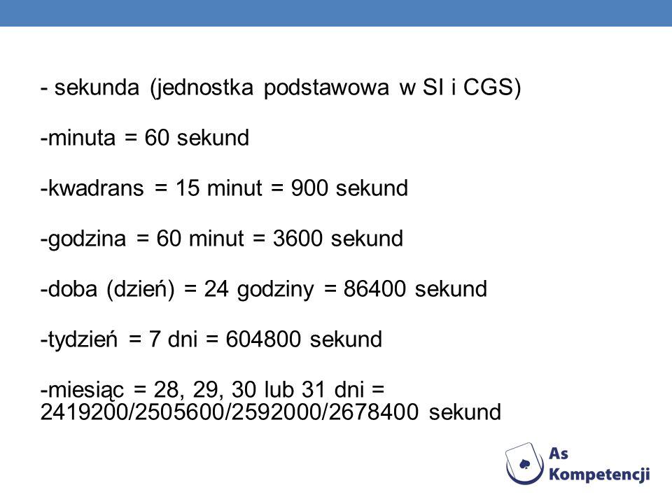 - sekunda (jednostka podstawowa w SI i CGS)