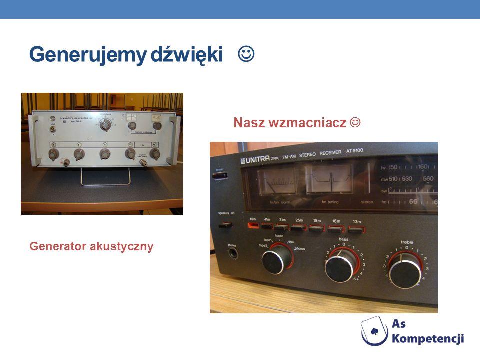 Generujemy dźwięki  Nasz wzmacniacz  Generator akustyczny