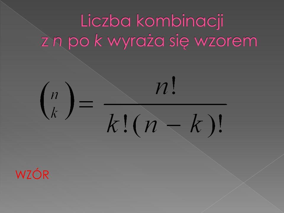 Liczba kombinacji z n po k wyraża się wzorem