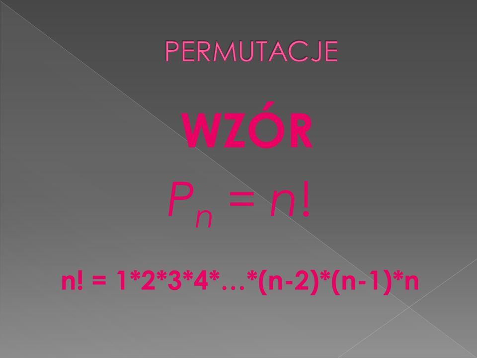 PERMUTACJE WZÓR Pn = n! n! = 1*2*3*4*…*(n-2)*(n-1)*n