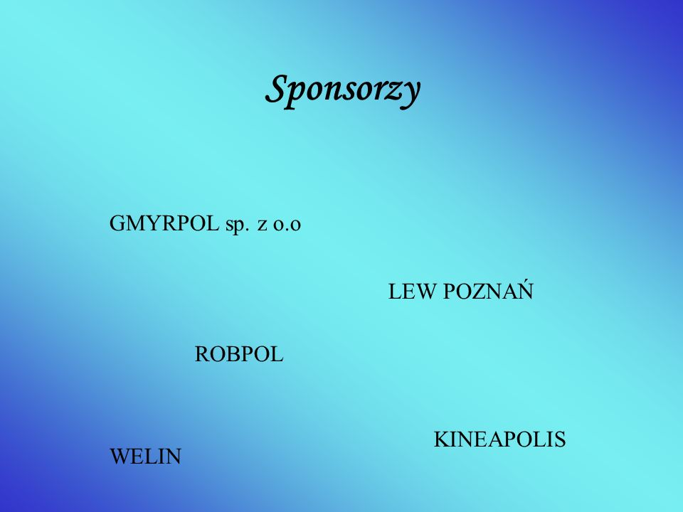 Sponsorzy GMYRPOL sp. z o.o LEW POZNAŃ ROBPOL KINEAPOLIS WELIN