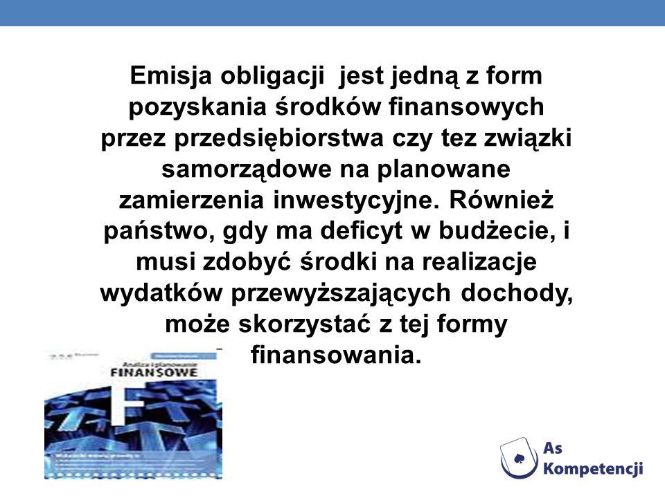 Emisja obligacji jest jedną z form pozyskania środków finansowych przez przedsiębiorstwa czy tez związki samorządowe na planowane zamierzenia inwestycyjne.