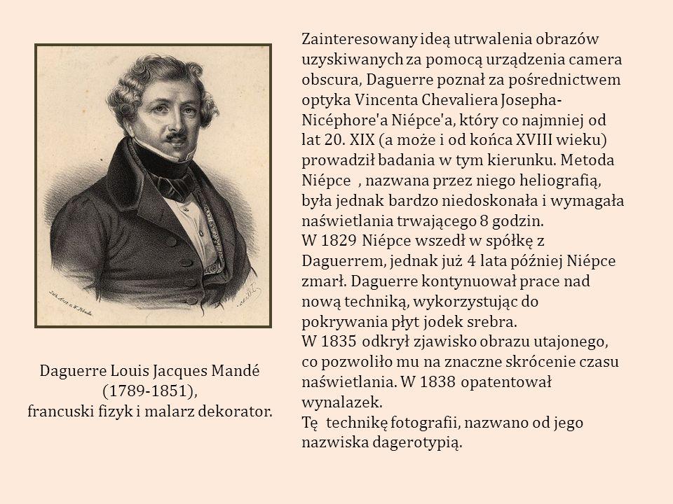 Tę technikę fotografii, nazwano od jego nazwiska dagerotypią.