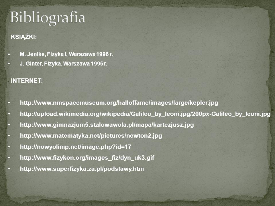 Bibliografia KSIĄŻKI: M. Jenike, Fizyka I, Warszawa 1996 r. J. Ginter, Fizyka, Warszawa 1996 r. INTERNET: