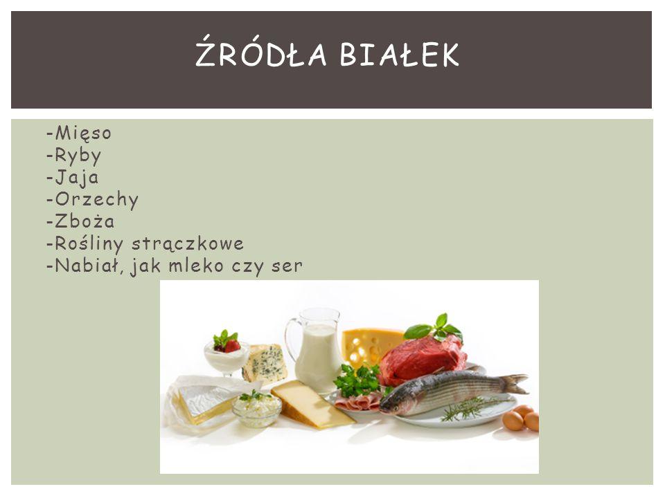 ŹRÓDŁA BIAŁEK -Mięso -Ryby -Jaja -Orzechy -Zboża -Rośliny strączkowe -Nabiał, jak mleko czy ser