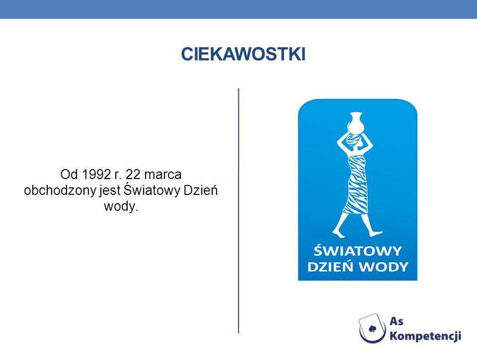 Od 1992 r. 22 marca obchodzony jest Światowy Dzień wody.