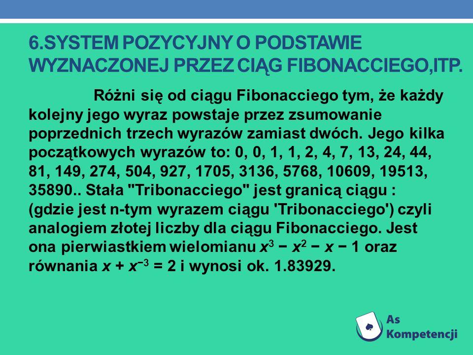 6.system pozycyjny o podstawie wyznaczonej przez ciąg fibonacciego,itp.