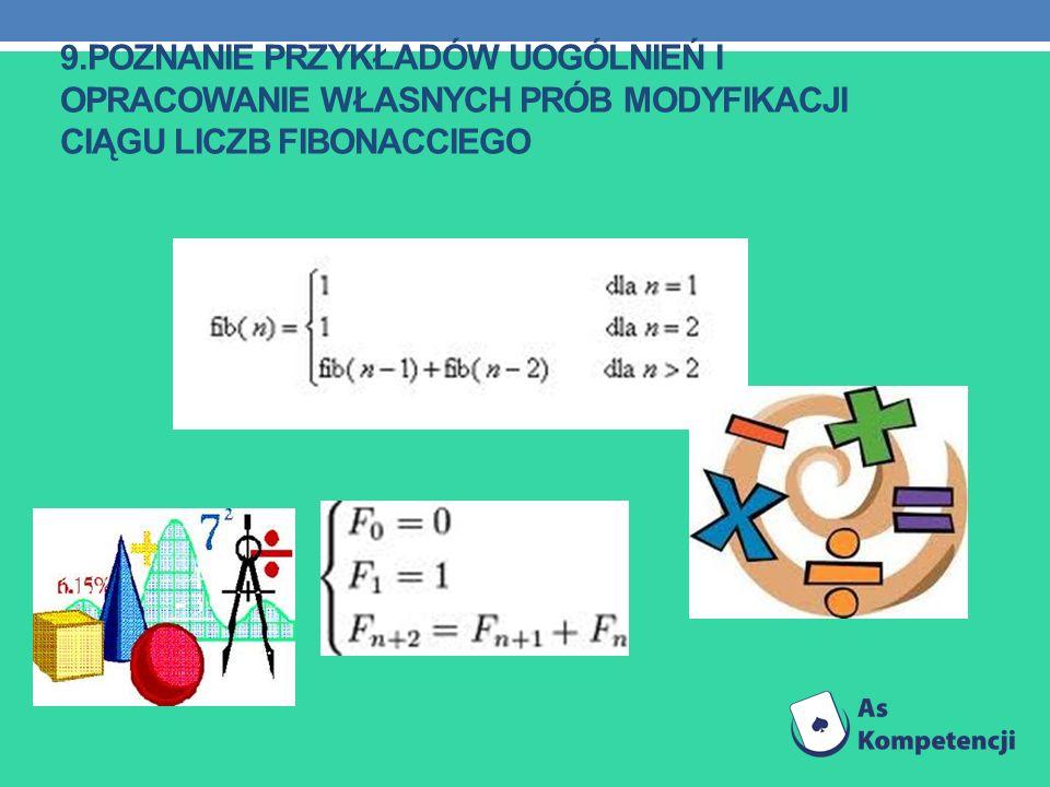 9.poznanie przykładów uogólnień i opracowanie własnych prób modyfikacji ciągu liczb Fibonacciego