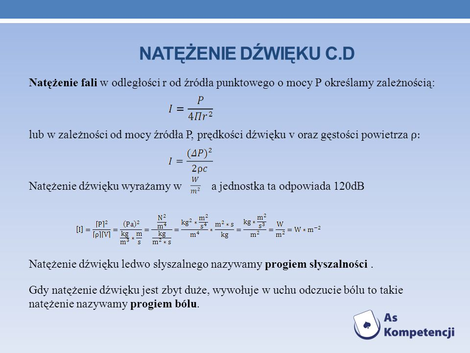 Natężenie dźwięku c.d Natężenie fali w odległości r od źródła punktowego o mocy P określamy zależnością: