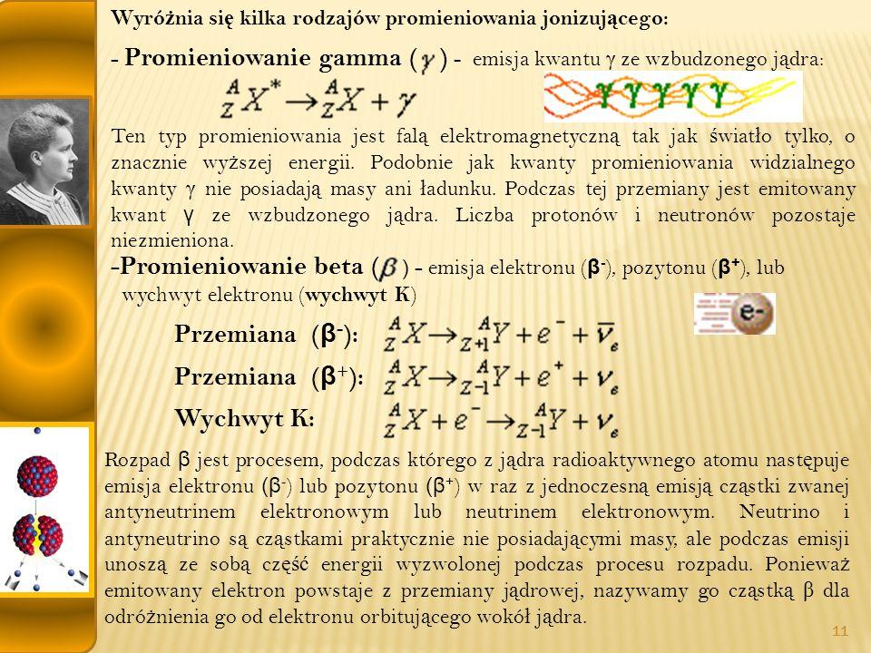 Promieniowanie beta ( ) - emisja elektronu (β-), pozytonu (β+), lub