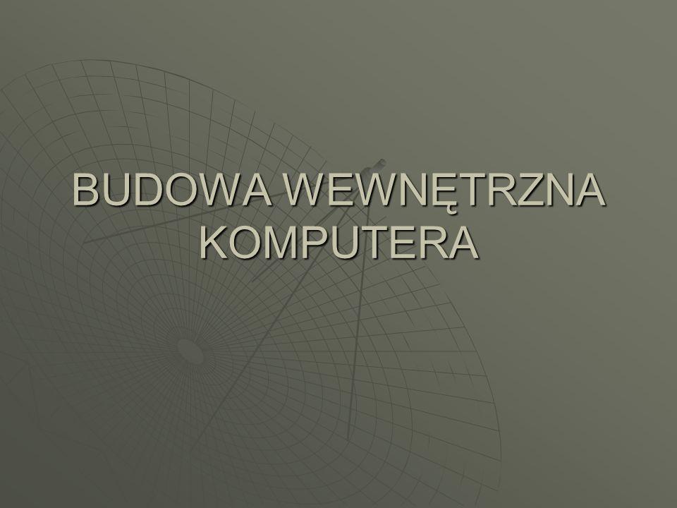 BUDOWA WEWNĘTRZNA KOMPUTERA