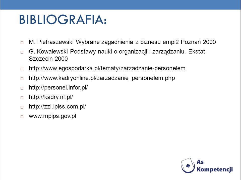 BIBLIOGRAFIA: M. Pietraszewski Wybrane zagadnienia z biznesu empi2 Poznań 2000.