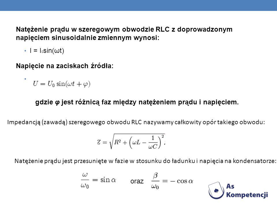 Natężenie prądu w szeregowym obwodzie RLC z doprowadzonym napięciem sinusoidalnie zmiennym wynosi: