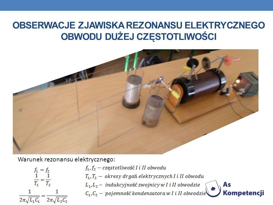 Obserwacje zjawiska rezonansu elektrycznego obwodu dużej częstotliwości