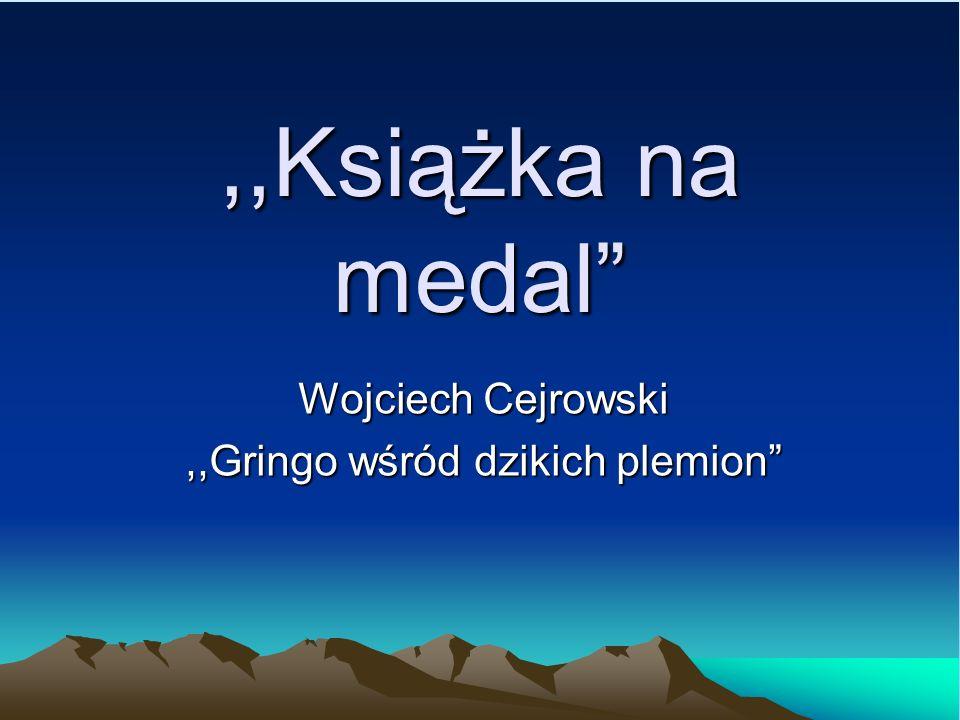 Wojciech Cejrowski ,,Gringo wśród dzikich plemion