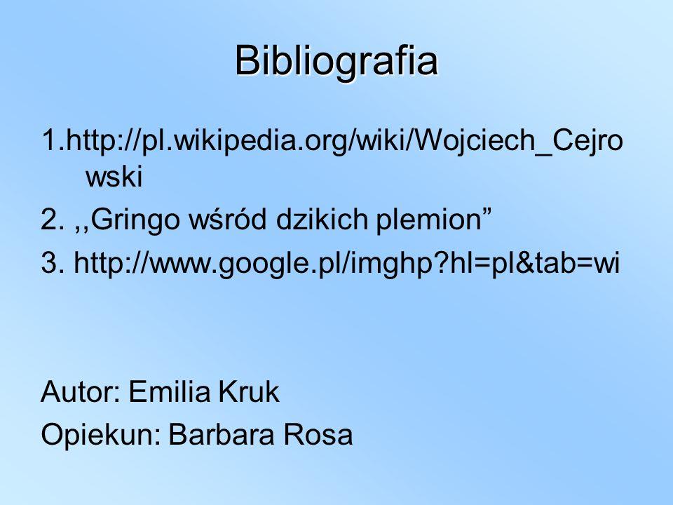 Bibliografia 1.http://pl.wikipedia.org/wiki/Wojciech_Cejrowski