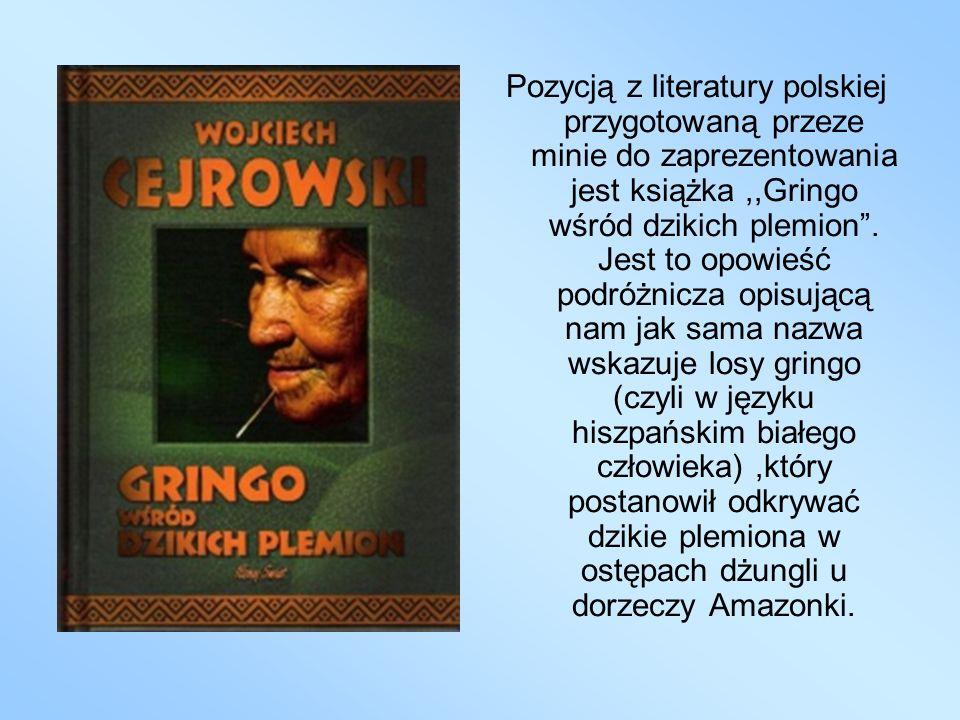 Pozycją z literatury polskiej przygotowaną przeze minie do zaprezentowania jest książka ,,Gringo wśród dzikich plemion .