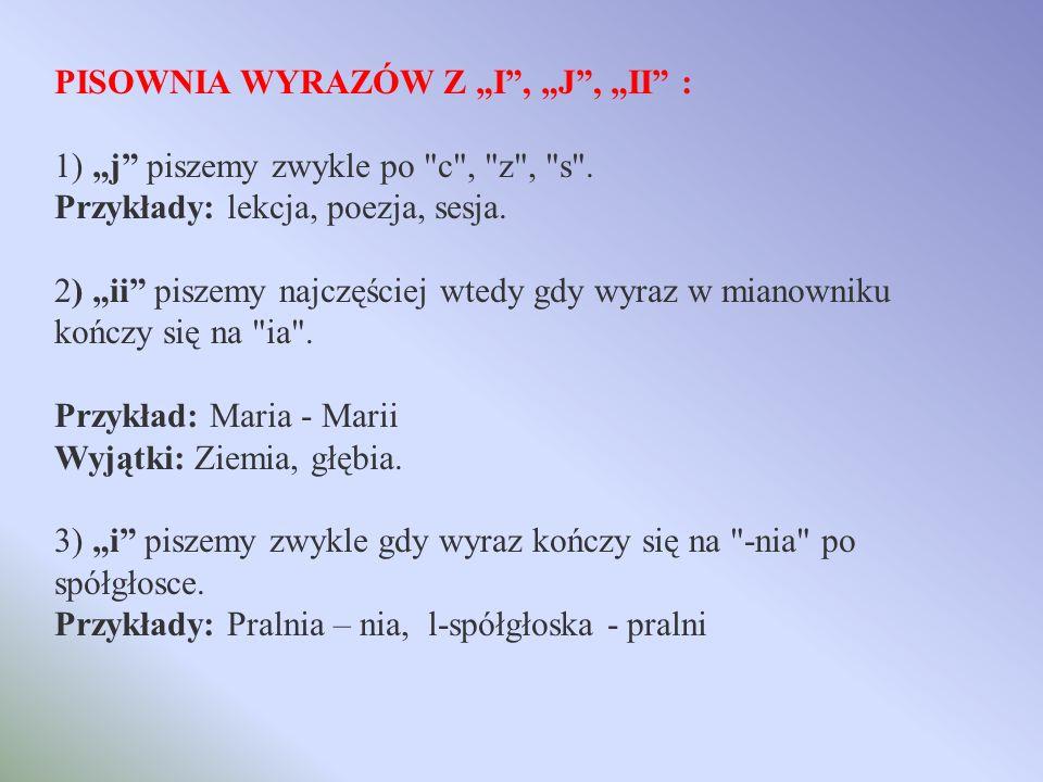 """PISOWNIA WYRAZÓW Z """"I , """"J , """"II :"""