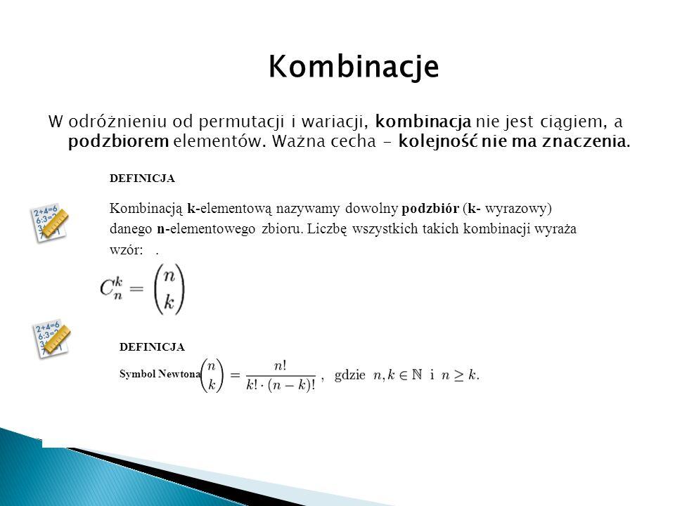 Kombinacje W odróżnieniu od permutacji i wariacji, kombinacja nie jest ciągiem, a podzbiorem elementów. Ważna cecha - kolejność nie ma znaczenia.