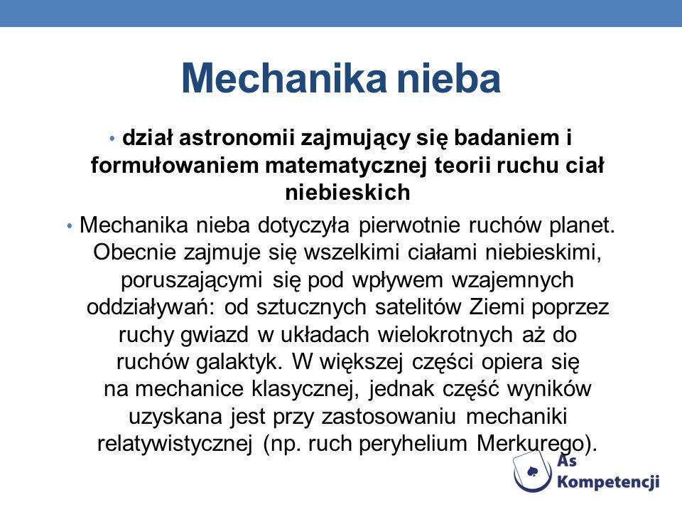 Mechanika nieba dział astronomii zajmujący się badaniem i formułowaniem matematycznej teorii ruchu ciał niebieskich.