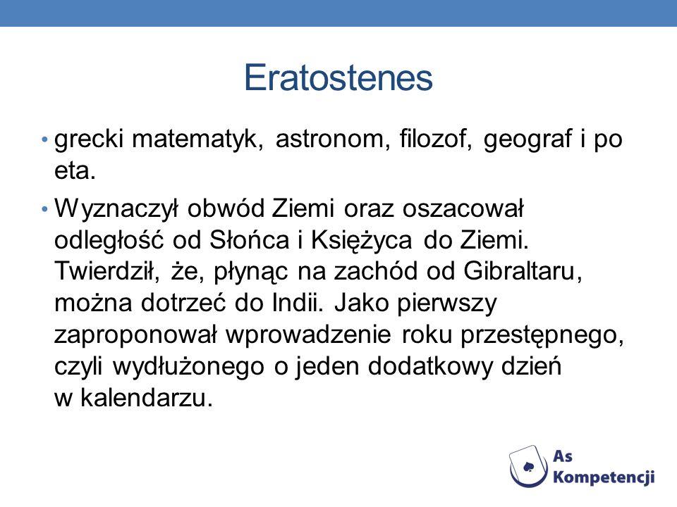 Eratostenes grecki matematyk, astronom, filozof, geograf i poeta.
