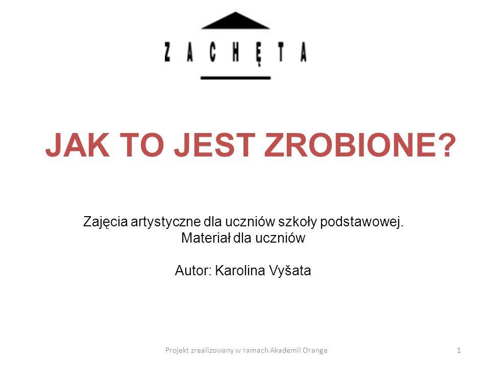 JAK TO JEST ZROBIONE Zajęcia artystyczne dla uczniów szkoły podstawowej. Materiał dla uczniów. Autor: Karolina Vyšata.
