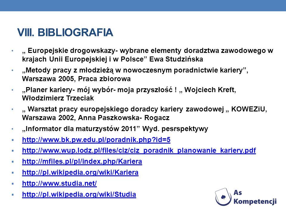 """VIII. Bibliografia """" Europejskie drogowskazy- wybrane elementy doradztwa zawodowego w krajach Unii Europejskiej i w Polsce Ewa Studzińska."""