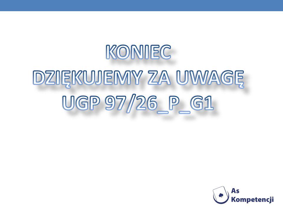 KONIEC DZIĘKUJEMY ZA UWAGĘ UGP 97/26_P_G1