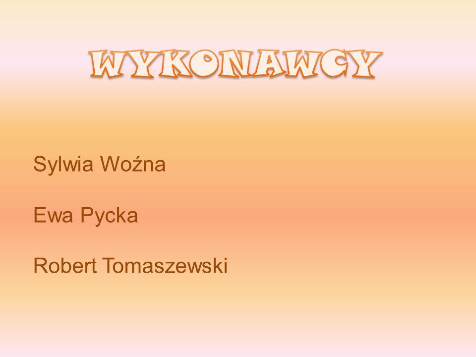 WYKONAWCY Sylwia Woźna Ewa Pycka Robert Tomaszewski