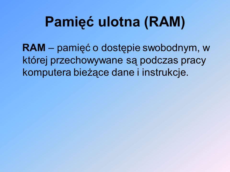 Pamięć ulotna (RAM) RAM – pamięć o dostępie swobodnym, w której przechowywane są podczas pracy komputera bieżące dane i instrukcje.