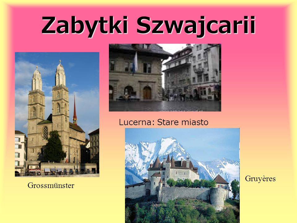 Zabytki Szwajcarii Lucerna: Stare miasto Gruyères Grossmünster
