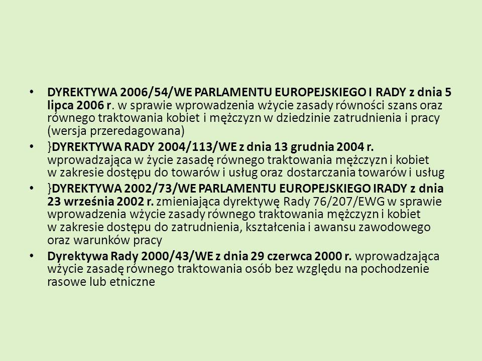 DYREKTYWA 2006/54/WE PARLAMENTU EUROPEJSKIEGO I RADY z dnia 5 lipca 2006 r. w sprawie wprowadzenia wżycie zasady równości szans oraz równego traktowania kobiet i mężczyzn w dziedzinie zatrudnienia i pracy (wersja przeredagowana)