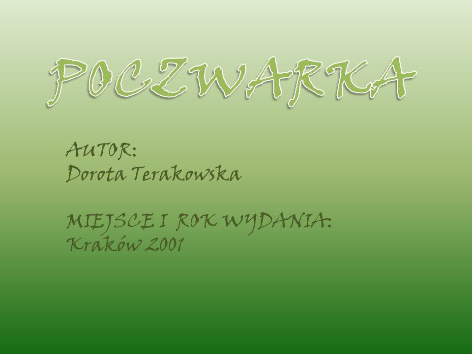 POCZWARKA AUTOR: Dorota Terakowska MIEJSCE I ROK WYDANIA: Kraków 2001