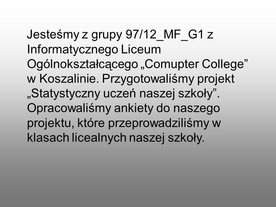 """Jesteśmy z grupy 97/12_MF_G1 z Informatycznego Liceum Ogólnokształcącego """"Comupter College w Koszalinie."""