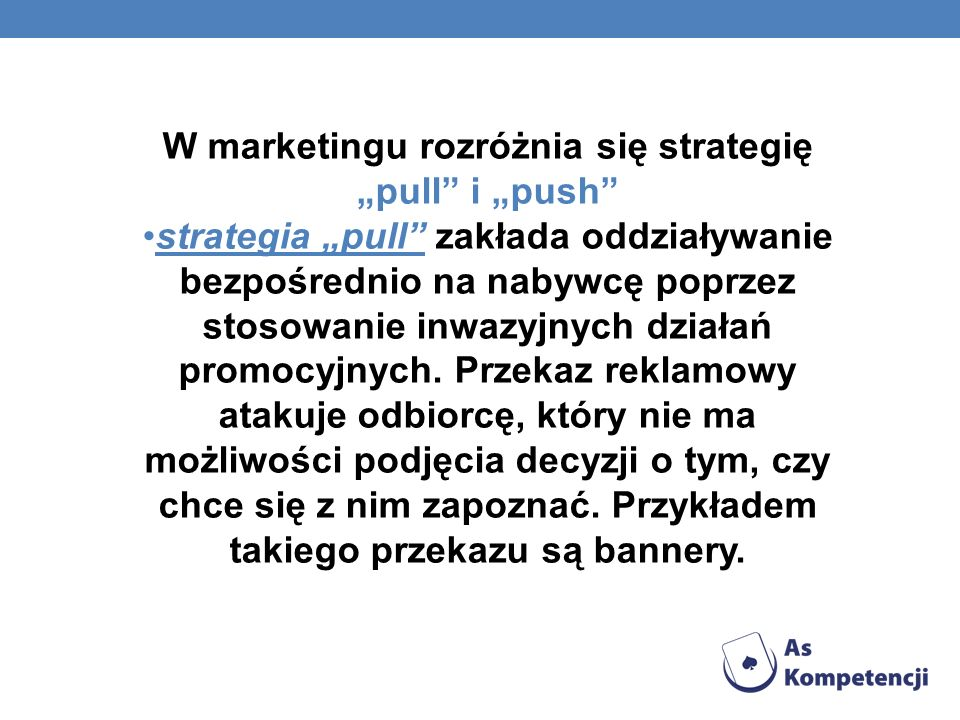 "W marketingu rozróżnia się strategię ""pull i ""push"