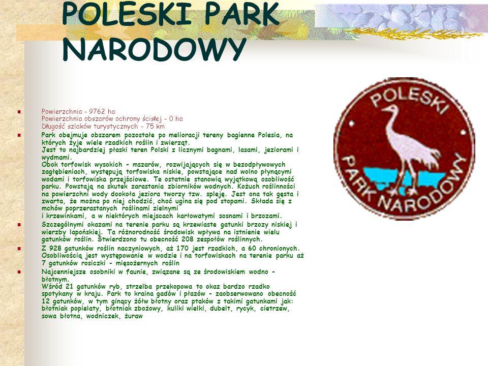 POLESKI PARK NARODOWY Powierzchnia - 9762 ha Powierzchnia obszarów ochrony ścisłej - 0 ha Długość szlaków turystycznych - 75 km.