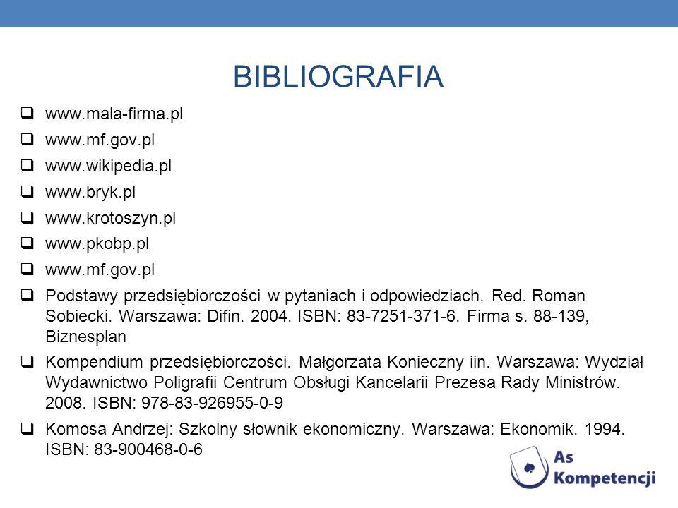 BIBLIOGRAFIA www.mala-firma.pl www.mf.gov.pl www.wikipedia.pl