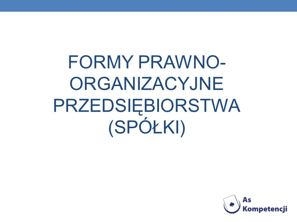 FORMY PRAWNO- ORGANIZACYJNE PRZEDSIĘBIORSTWA