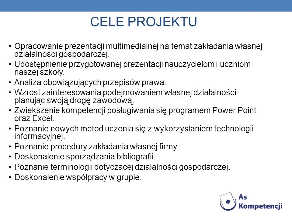 CELE PROJEKTUOpracowanie prezentacji multimedialnej na temat zakładania własnej działalności gospodarczej.