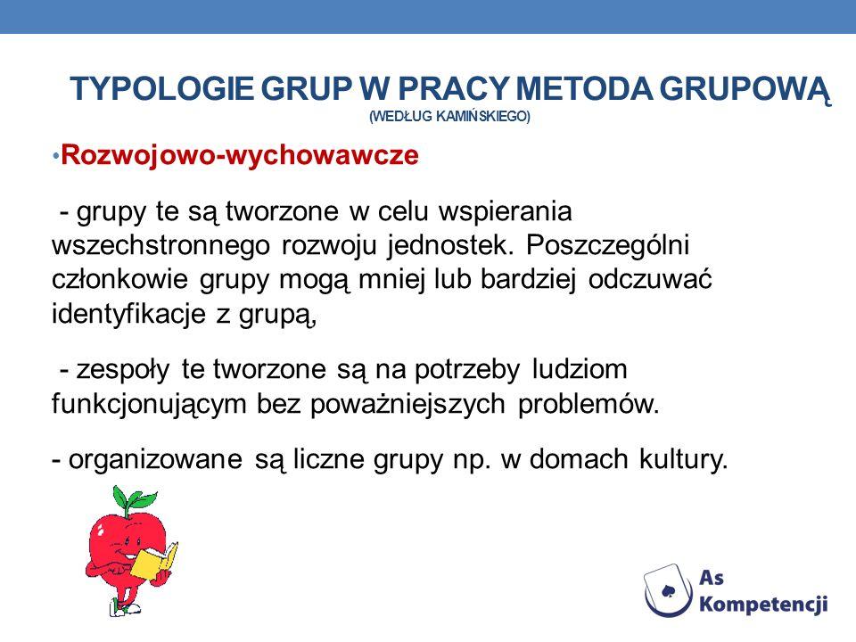 typologie grup w pracy metoda grupową (WEDŁUG KAMIŃSKIEGO)