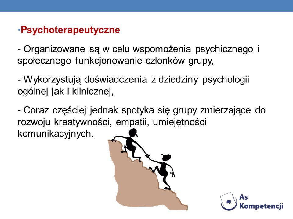 Psychoterapeutyczne - Organizowane są w celu wspomożenia psychicznego i społecznego funkcjonowanie członków grupy,
