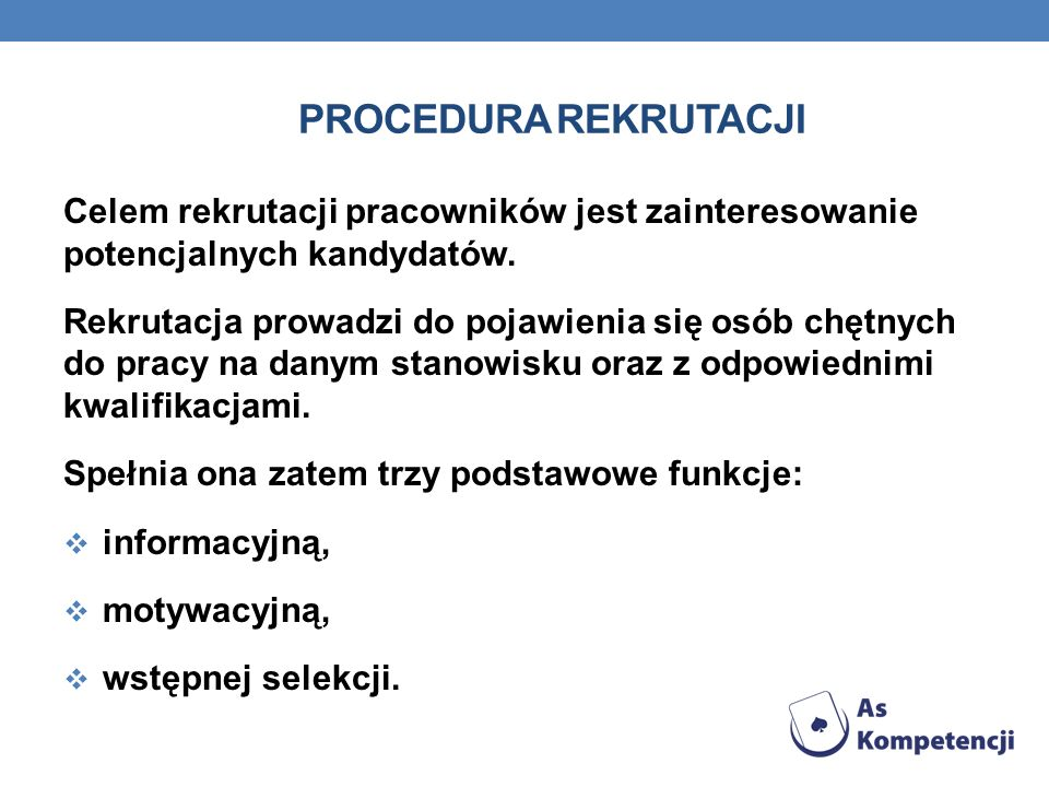 Procedura rekrutacji Celem rekrutacji pracowników jest zainteresowanie potencjalnych kandydatów.