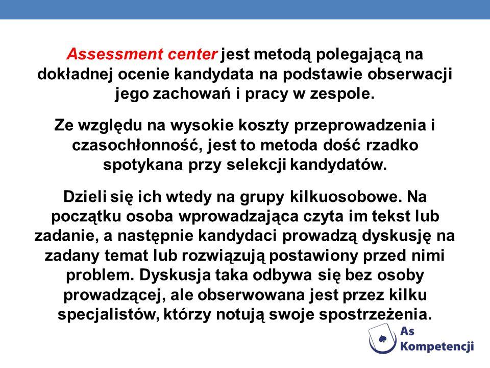 Assessment center jest metodą polegającą na dokładnej ocenie kandydata na podstawie obserwacji jego zachowań i pracy w zespole.
