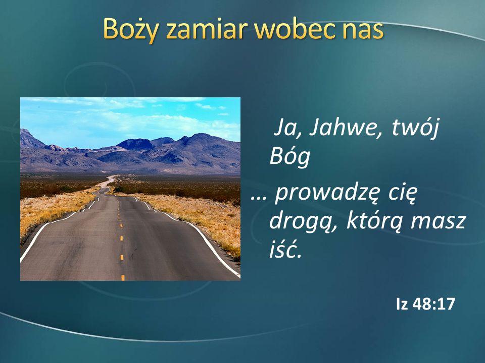 Boży zamiar wobec nas … prowadzę cię drogą, którą masz iść.