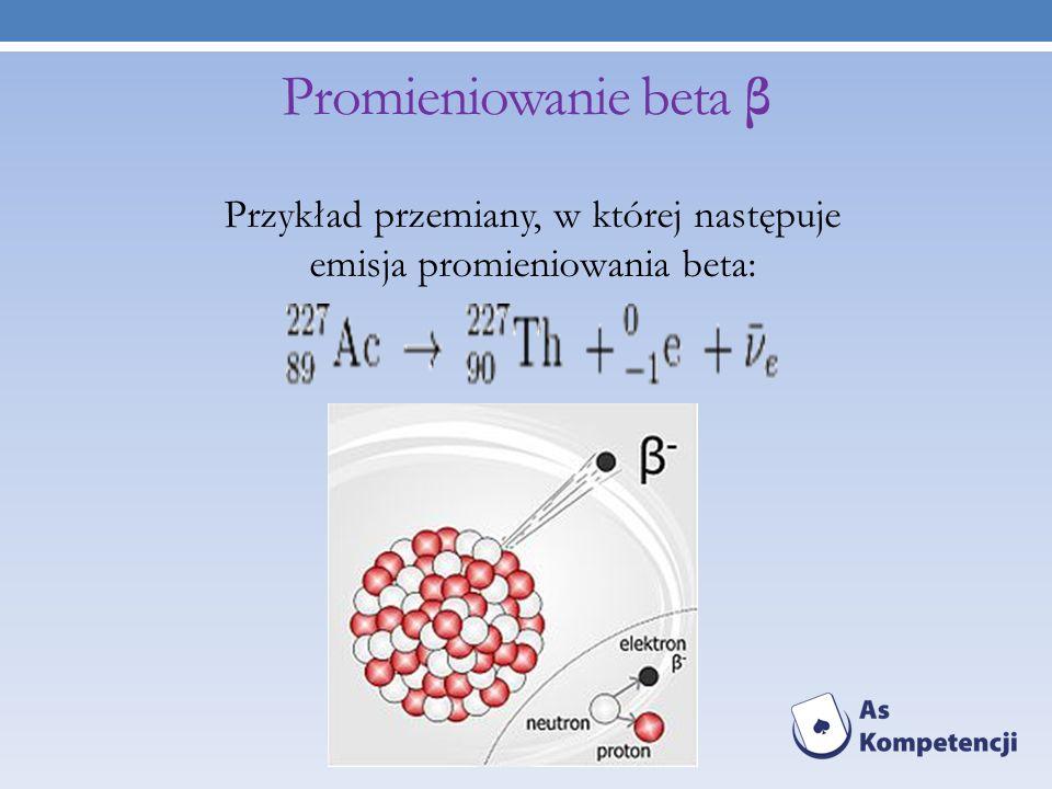 Przykład przemiany, w której następuje emisja promieniowania beta:
