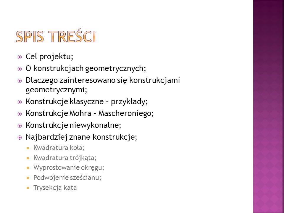 Spis treści Cel projektu; O konstrukcjach geometrycznych;