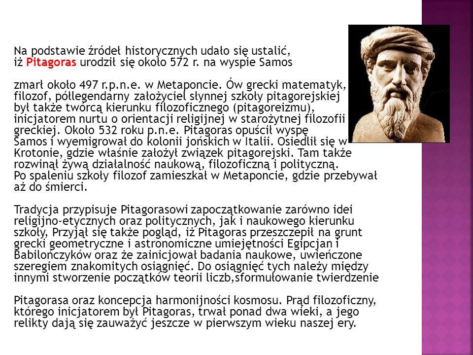 Na podstawie źródeł historycznych udało się ustalić, iż Pitagoras urodził się około 572 r. na wyspie Samos